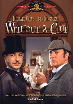 WITHOUT A CLUE (Thom Eberhardt, 1988) is a Sherlock Holmes story with a difference. Here Dr Watson is the ace detective and has been using an actor to play the part Holmes. Holmes is a drunken actor and gets on Watson's nerves. When Watson tries to go it alone, he doesn't have much success, so he is forced to let Holmes take all the credit once more.