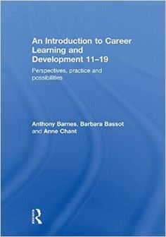 An introduction to career learning and development, 11-19 / by Anthony Barnes, Barbara Bassot, Anne Chant