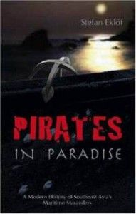 """""""Pirates in Paradise: A Modern History of Southeast Asia's Maritime Marauders"""" by Stefan Eklof - Southeast Asia contains some of the world's busiest shipping waters, particularly the Indonesian archipelago, the Straits of Malacca and South China Sea. The natural geography and human ecology of maritime Southeast Asia makes the area particularly apt for piracy.  More info: http://www.cseashawaii.com/wordpress/2012/11/maritime-history-of-southeast-asia/"""