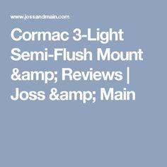 Cormac 3-Light Semi-Flush Mount & Reviews | Joss & Main