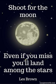 Shoot for the moon. Even if you miss, you'll land among the stars. Les Brown Quotes