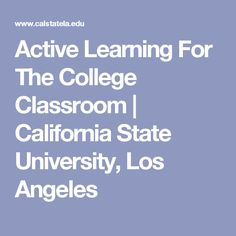 Active Learning For The College Classroom | California State University, Los Angeles