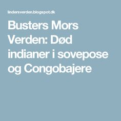Busters Mors Verden: Død indianer i sovepose og Congobajere