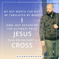 Because Jesus died to redeem me, you are going to have a difficult time convincing me I am worthless.  #ECUnexpectedKing