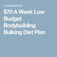 $70 A Week Low Budget Bodybuilding Bulking Diet Plan