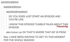 Pretty much every time I watch supernatural