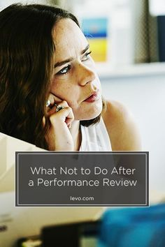 What NOT to do after a performance review www.levo.com #CareerAdvice