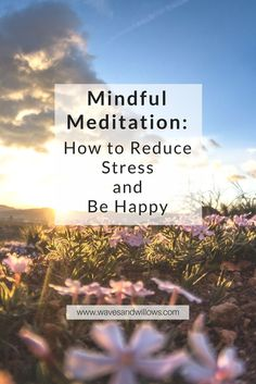Mindful meditation is the ultimate life hack! Learn what mindful meditation is, why you should try it and how it can reduce stress and improve your life. www.wavesandwillows.com