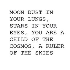 Moon dust in your lungs, stars in your eyes, you are a child of the cosmos, a ruler of the skies 💜🌍✌ Good morning beautiful people :) let's start todays day off with positivity!✨ Sending out Peace and. Poetry Quotes, Words Quotes, Wise Words, Life Quotes, Sayings, Qoutes, Pretty Words, Beautiful Words, Cool Words