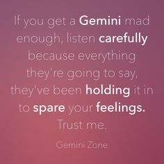 """If you get a Gemini mad enough, listen carefully because everything they're going to say, they've been holding it in to spare your feelings."" More - Horoscope Quotes All About Gemini, Gemini Love, Gemini Woman, Gemini And Cancer, Taurus And Gemini, Pisces, Aquarius, Gemini Horoscope, Gemini Quotes"