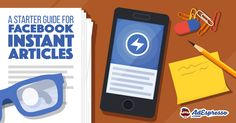 Find out how Facebook Instant Articles can deliver a better content experience than on most websites (and how to get started).