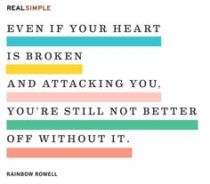 """""""Even if your heart is broken and attacking you, you're still not better off without it."""""""