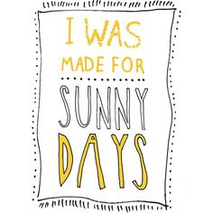 Quote van de week: I was made for sunny days