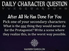 ✶ DAILY CHARACTER QUESTION ✶ After All He Has Done For You Pick one of your secondary characters: What is the one thing they would never do...