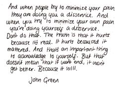 Looking for Alaska-John Green. Oh John Green I love you so much! The Words, Cool Words, Quotable Quotes, Lyric Quotes, Book Quotes, Lyrics, Great Quotes, Quotes To Live By, Inspirational Quotes