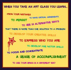 "When you take an art class you learn... ""In today's educational world, where data rules, the arts sometimes struggle to attain the respect they deserve."" Created by an art teacher in Iowa.  (From what I can tell she only has three entries on her blog, all from 2011 - this gem is one of them!)"