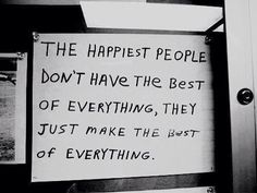 Photo: The happiest people don't have the best of everything, they just make the best of everything. more at Motivation Live