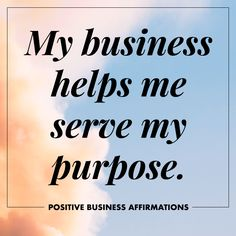 Positive Business Affirmations | My business helps serve my purpose | To The Wild Co.