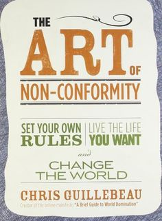 The Art of Non-Conformity: Set Your Own Rules, Live the Life You Want, and Change the World de Chris Guillebeau http://www.amazon.ca/dp/0399536108/ref=cm_sw_r_pi_dp_lf2cub14GVV6V