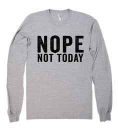 nope not today shirt – Shirtoopia