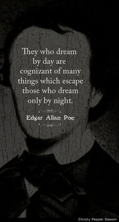 """Quotes:  """"They who #dream by #day are cognizant of many things which escape those who dream only by #night.""""  ---Edgar Allan Poe."""