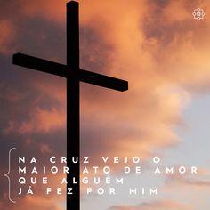 Na cruz vejo o maior ato de amor que alguém já fez por mim!