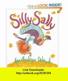Silly Sally (Big Book) (9780152000721) Audrey Wood , ISBN-10: 0152000720  , ISBN-13: 978-0152000721 ,  , tutorials , pdf , ebook , torrent , downloads , rapidshare , filesonic , hotfile , megaupload , fileserve