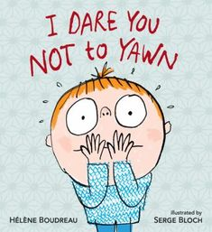 I Dare You Not to Yawn / Helene Boudreau. For more information visit www.houstonlibrary.org or call 832-393-1313.