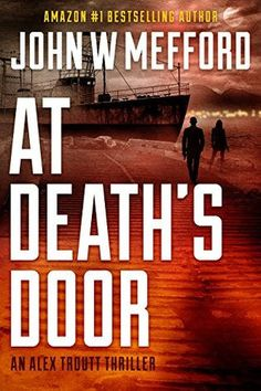 AT Death's Door (An Alex Troutt Thriller, Book 11) (Redemption Thriller Series 23) by John W Mefford https://beckvalleybooks.blogspot.com/2018/07/at-deaths-door-alex-troutt-thriller.html