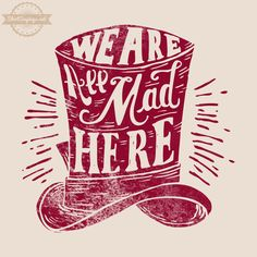 creepingmalaise:    We Are All Mad Here (close up) by ~ShirtSayings