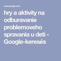hry a aktivity na odburavanie problemoveho spravania u deti - Google-keresés