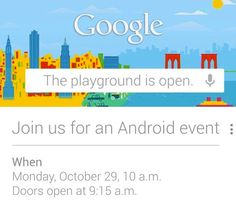 GOOGLE SENDS OUT INVITES FOR ANDROID EVENT ON OCTOBER 29TH    We were expecting this announcement to pop up at some point this month, and just like clockwork, Google has sent out invites for an Android event which is going to be held in New York on October 29th. .... continue reading