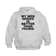 (FRONT) Children's light color hoodie with My Web Series Is Better Than Yours! theme. Over the recent years through the spread of easier access to wifi, cellphones, tablets, laptops and desk tops web series have become an addicted phenomena worldwide. Available in kids small (6 - 8), medium (10 - 12), large (14 - 16) for only $29.99. Go to the link to purchase the product and to see other options - http://www.cafepress.com/stmwsibty
