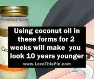 If You Use Coconut Oil In These Forms, It Will Make You Look 10 Years Younger In 2 Weeks!