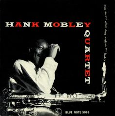 "Hank Mobley Quartet: ""Hank Mobley Quartet."" Design: John Hermansader. Photograph: Francis Wolff. (Blue Note 5066, 1955.)"