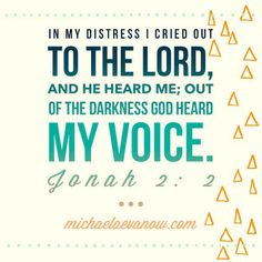 Jonah 2:2 in our distress, the Lord hears. michaelaevanow.com