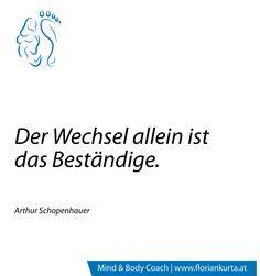 """""""Der Wechsel allein ist das Beständige."""" (Arthur Schopenhauer) www.floriankurta.at"""