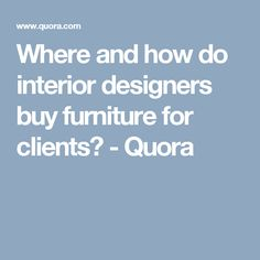 Where And How Do Interior Designers Buy Furniture For Clients