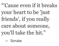 'Just friends' quote from Scrubs! <3