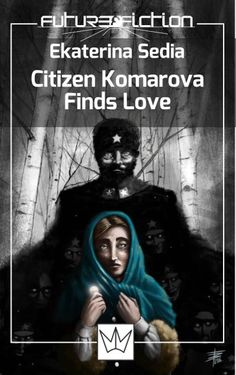 "The story ""Citizen Komarova Finds Love"" by Ekaterina Sedia was published for the first time in 2009. Cover art by Federico Bardzki. Click to read a review of this short story!"