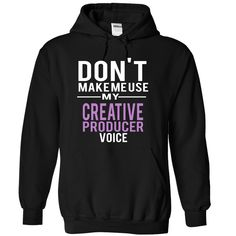 CREATIVE PRODUCER DON'T MAKE ME USE MY VOICE T-Shirts, Hoodies. VIEW DETAIL ==► Funny Tee Shirts
