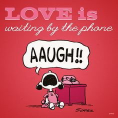 snoopy : Love is waiting by the phone.