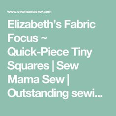Elizabeth's Fabric Focus ~ Quick-Piece Tiny Squares | Sew Mama Sew | Outstanding sewing, quilting, and needlework tutorials since 2005.