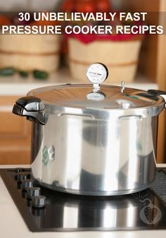 30 Unbelievably Fast Pressure Cooker Recipes