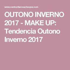 OUTONO INVERNO 2017 - MAKE UP: Tendencia Outono Inverno 2017