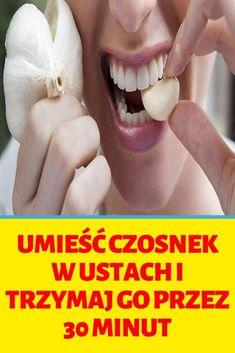Umieść czosnek w ustach i trzymaj go przez 30 minut 30th, Health And Beauty