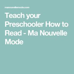 Teach your Preschooler How to Read - Ma Nouvelle Mode