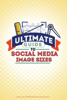 ultimate guide to social media images