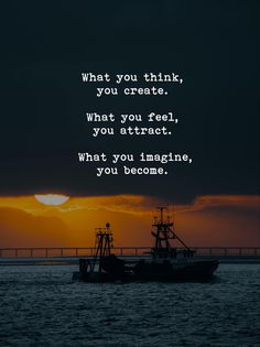 What you think, you create. What you feel, you attract. What you imagine, you become. Positive Quotes, Motivational Quotes, Inspirational Quotes, Positive Outlook, What You Think, Life Advice, Helping People, Attraction, Thinking Of You
