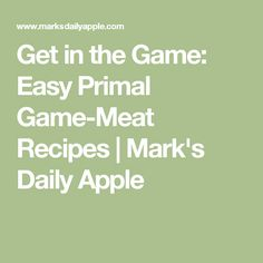 Get in the Game: Easy Primal Game-Meat Recipes | Mark's Daily Apple